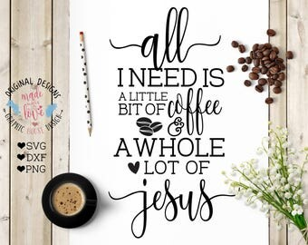 Coffee Jesus Printable and Cut File, All I need is coffee and Jesus in SVG, DXF, PNG, Coffee Quote, Jesus Quote, Coffee svg, Jesus svg,