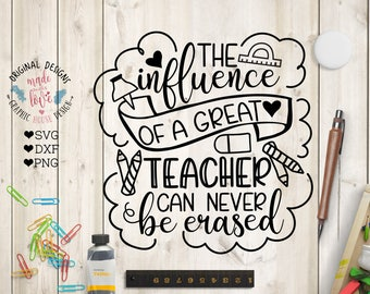 Teacher's appreciation svg, The influence of a great teacher can never be erased Cut File in SVG, DXF, PNG, Teachers svg, Teachers cut file