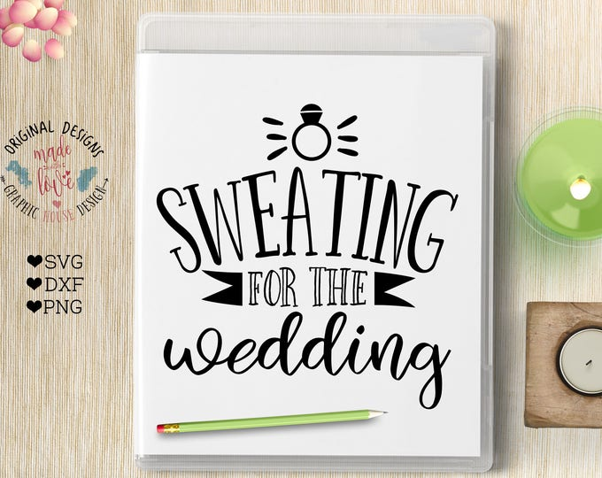 wedding svg, fitness svg, sweating for the wedding, svg design, cutting file, t-shirt designs, stencil design, decal design, bride svg, ring