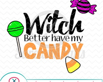 Witch Better Have My Candy - Halloween Candy - Digital download - svg - eps - png - dxf - Cricut - Cameo - Files for cutting machines