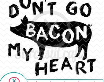 Don't Go Bacon My Heart - Decor Graphics - Digital download - svg - eps - png - dxf - Cricut - Cameo - Files for cutting machines