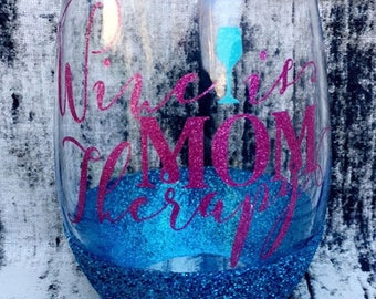 Wine is Mom Therapy - Mom wine glass - Wine is therapy glass - Wine Therapy Glass