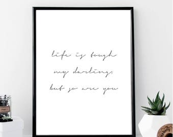 Life Is Tough, My Darling But So Are You Print // Minimalist // Art // Typography // Fashion // Scandinavian Poster // Boho // Modern Office