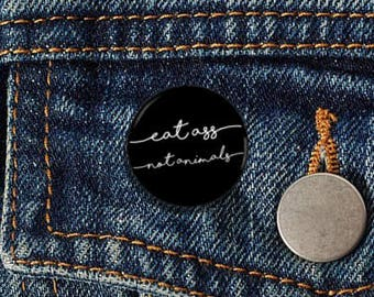 "Eat Ass Not Animals Cursive 1"" Pinback Button - Vegan, Vegetarian, Animal Rights, Animal Liberation, Veganism, Activism"