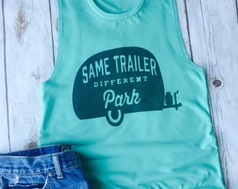 Same Trailer Different Park, Trailer Shirt, Camper Shirt, Camping Shirt, RV Shirt, Camp Shirt, Outdoors Tank, Camping Tank, Camper Tank Top