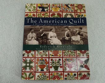 The American Quilt:  A History of Cloth and Comfort 1750-1950 Roderick Kiracofe First Edition