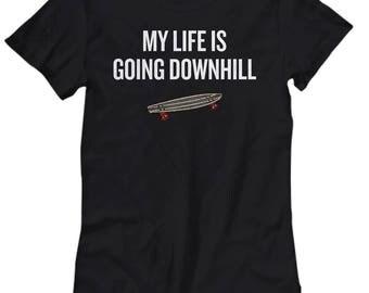 Longboard Shirt - Longboarder Gift Idea - Longboarding Present - My Life Is Going Downhill - Women's Tee