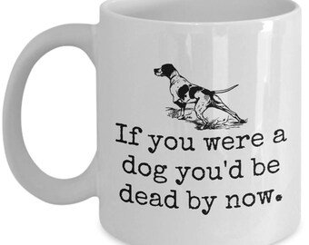 Funny Birthday Coffee Mug - Birthday Gift Idea - If You Were A Dog You'd Be Dead - Birthday Humor - Present For A Friend - Sarcasm Gift
