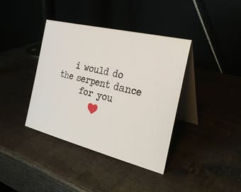 I would do the serpent dance for you // Riverdale Inspired Card // Archie Comics // Riverdale Valentine // Funny