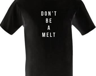 Don't Be a Melt Shirt / Funny Tshirt / British Humour / Love Island Gift / ITV2 / 2017 Joke / Gift for Mate / Boyfriend T / Lad Weekend Trip