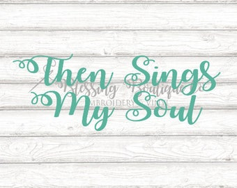 Then Sings My Soul SVG - Digital Download - Cut File for Cricut