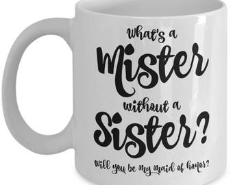 Will You Be My Maid of Honor Mug - Will You Be My Maid of Honor Gift - Maid of Honor Gifts - Wedding Bridal Party Gifts - 11 oz Sister Cup