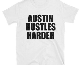 Austin Hustles Harder, Austin texas, Austin,Tx shirt
