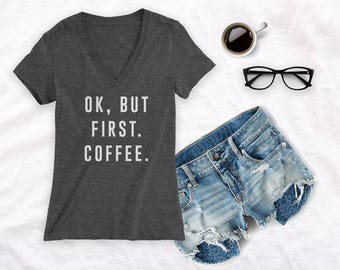 Ok, But first, Coffee Shirt, coffee lover shirt, gift for coffee lovers, women's coffee shirt for women