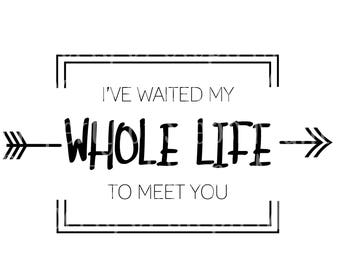I've Waited My Whole Life To Meet You SVG cut file, deployment cut file, missionary homecoming