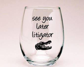 Lawyer Wine Glass, Lawyer Gift, Lawyer Decor, Lawyer Mug, Lawyer Glass, Lawyer Quote, See You Later Litigator