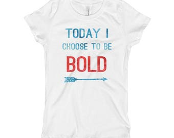 Today I Choose To Be Bold Girl's T-Shirt