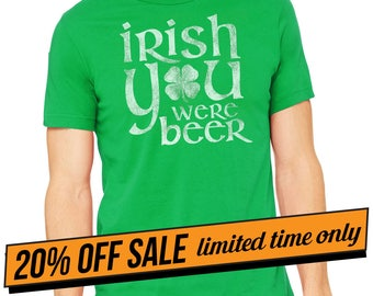 ON SALE TODAY, Irish You Were Beer Shirt, st patricks day shirt men, st. pattys day, st pattys day, st pattys, shamrocks shirt, irish shirt