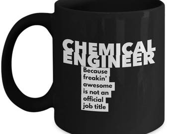 Chemical Engineer because freakin' awesome is not an official job title - Unique Gift Black Coffee Mug