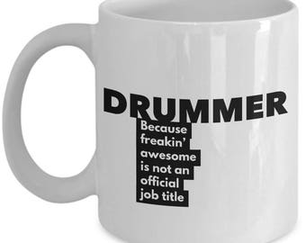Drummer because freakin' awesome is not an official job title - Unique Gift Coffee Mug