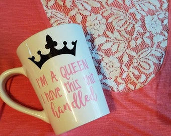 I'm a queen I have this sh*t handled   // girl boss cup // girl boss mug // gifts for her // coffee gifts // coffee gift // hustle mug //