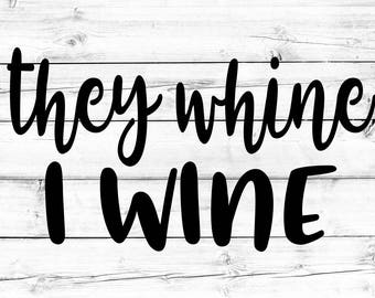 They Whine I Wine SVG - PNG, Funny Mom Svg, Mom Svg, Wine Svg, Tired As A Mother Svg, Cricut Svg, Cut File, Cricut, Silhouette
