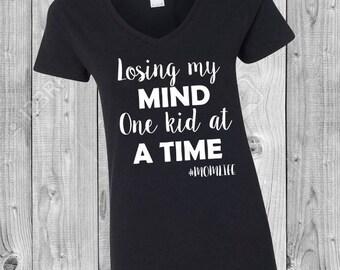 Losing my mind one kid at a time shirt Mom Life Shirt
