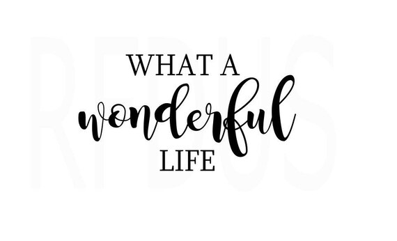 What A Wonderful Life SVG, Cricut Cutting File, Vector File, Inspirational  Quotes, Easy Cutting File, Motivational, What A Wonderful World From ...