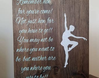 Remember how far you have come....Wood Dance Sign