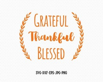 Thankful Grateful Blessed SVG , Thanksgiving Svg Cutting File Svg Fall, CriCut Files svg jpg png dxf Silhouette cameo