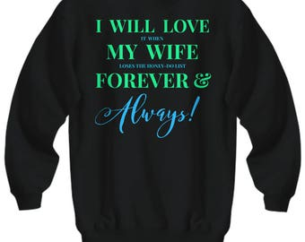 Fun Sweatshirt for HIM! Trick Wording! I Will Love It When My Wife Loses The Honey-Do List Forever & Always! 6 Colors!!