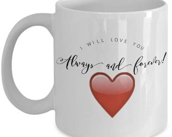 "Gift for HIM or HER! 11 oz  Mug! Unique Gift Ideas! ""I Will Love You Always and Forever!"" Ceramic Mug / Tea Cup"