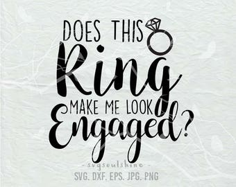 Does This Ring Make Me Look Engaged? Svg Silhouette Cutting File Cricut Clipart Print Vinyl sticker T shirt design Engaged Diamond Ring