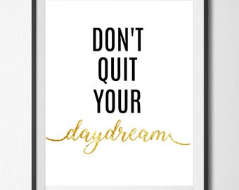 Don't Quit Your Daydream Instant Download Digital Printable Wall Art, Black and White and Gold Typography, Inspirational Quote Wall Art
