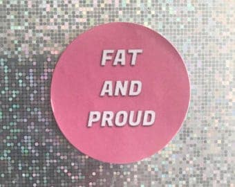FAT AND PROUD 1.5 in. Sticker