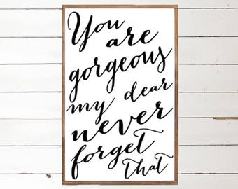 You are gorgeous my dear, never forget that Wood Sign | Inspirational Wood Sign | Motivational Sign | Beautiful | Confident Woman | Strong