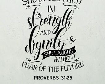 She is clothed in strength and dignity and she laughs without fear of future Printable Files, SVG file, Bible verse, Instant Download
