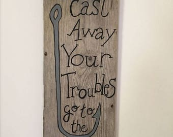 Cast away your troubles