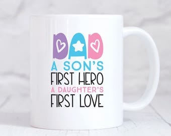 Dad Mug / Gift for Dad / Mugs / Custom Mug  / Father's Day / Dad A Son's First Hero A Daughter's First Love / DGM-13