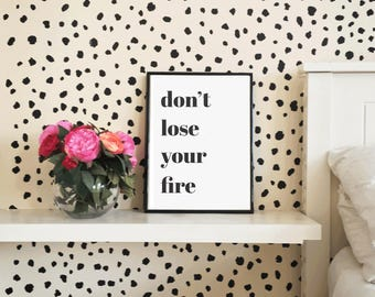 Don't Lose Your Fire art print inspirational wall art