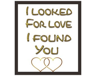 I Looked For Love I Found You Instant Printable Quote Art
