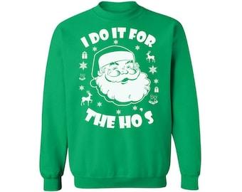 I Do It For The Ho's Sweatshirt Ugly Christmas sweater Santa Christmas sweatshirt xmas gifts Christmas sweater Funny Christmas Sweater Party