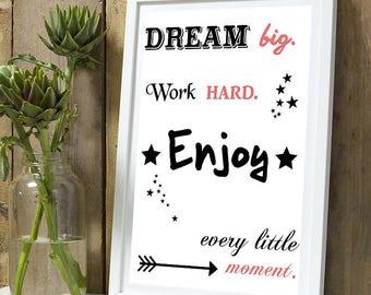 Dream big, work hard, enjoy every little moment poster
