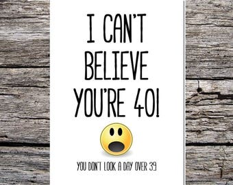 funny cheeky birthday age card I can't believe you're 40 you don't look over 39