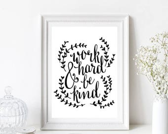 Work Hard and be Kind Quote/Motivational/Home Print/Monochrome
