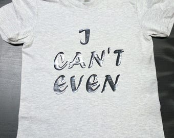 I Can't Even Women's T-shirt