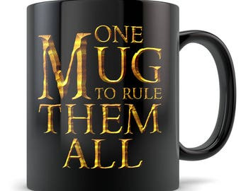 Lord of The Rings Mug - One Mug To Rule Them All - Funny Parody LOTR Gift