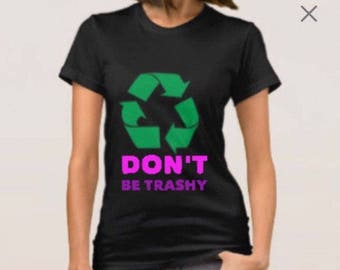 Recycle Don't Be Trashy