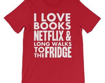 Book Lover T-Shirt - Gift for Bibliophiles - Bookish t-shirt - I love books, Netflix & long walks to the fridge Unisex short sleeve t-shirt