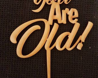 MDF Laser Cut Cake Topper  - You Are Old